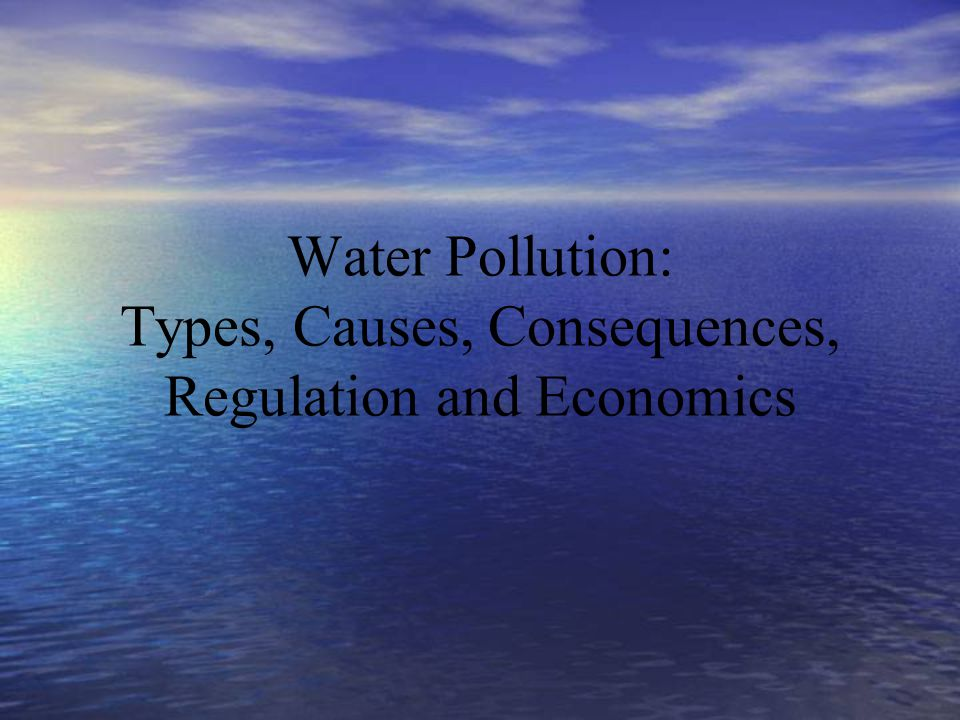 Water Pollution: Types, Causes, Consequences, Regulation and Economics