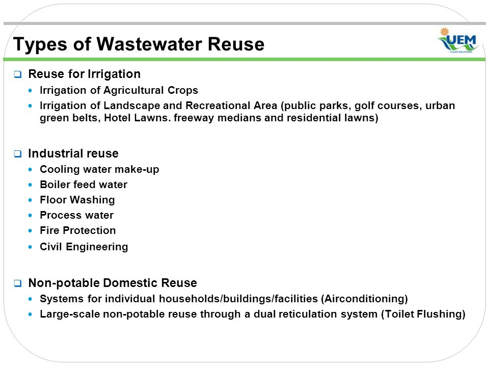 Types of Wastewater Reuse  Reuse for Irrigation Irrigation of Agricultural Crops Irrigation of Landscape and Recreational Area (public parks, golf courses, urban green belts, Hotel Lawns.