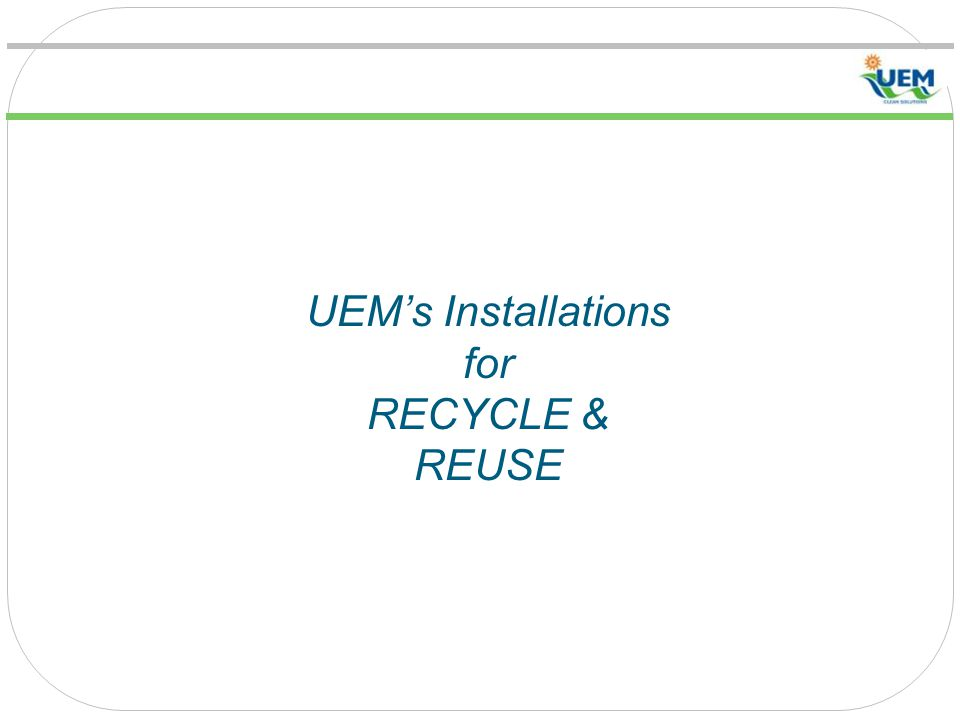 UEM's Installations for RECYCLE & REUSE