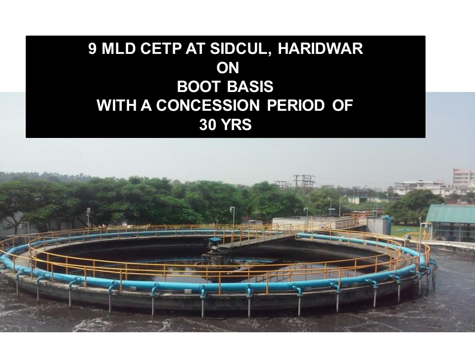 9 MLD CETP AT SIDCUL, HARIDWAR ON BOOT BASIS WITH A CONCESSION PERIOD OF 30 YRS