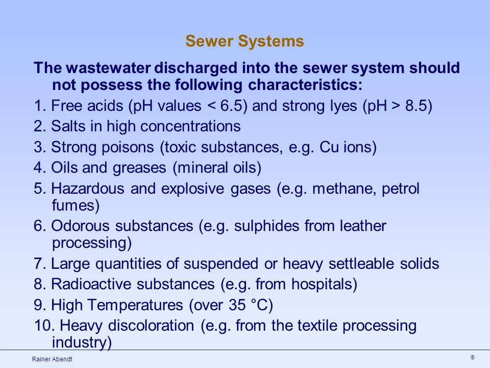 ® Rainer Abendt The wastewater discharged into the sewer system should not possess the following characteristics: 1. Free acids (pH values 8.5) 2. Sal