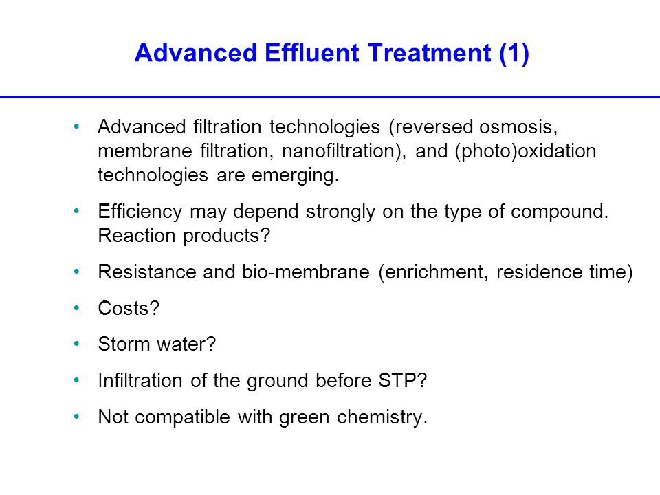 Advanced filtration technologies (reversed osmosis, membrane filtration, nanofiltration), and (photo)oxidation technologies are emerging.