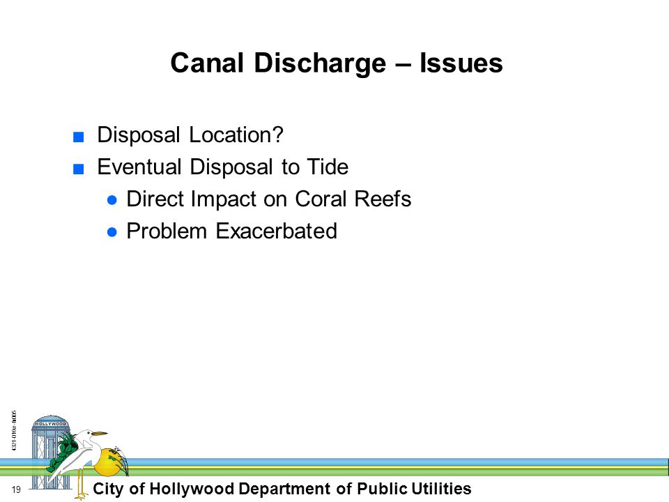 City of Hollywood Department of Public Utilities 4321-016w-fn005 19 Canal Discharge – Issues ■Disposal Location? ■Eventual Disposal to Tide ●Direct Im