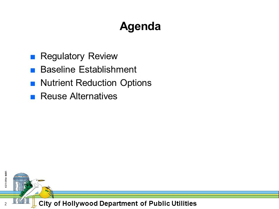 City of Hollywood Department of Public Utilities w-fn005 2 Agenda ■Regulatory Review ■Baseline Establishment ■Nutrient Reduction Options ■Reuse Alternatives