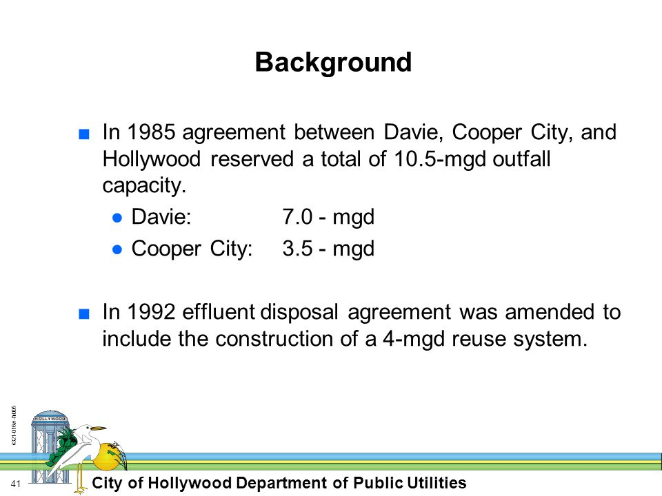 City of Hollywood Department of Public Utilities 4321-016w-fn005 41 Background ■In 1985 agreement between Davie, Cooper City, and Hollywood reserved a