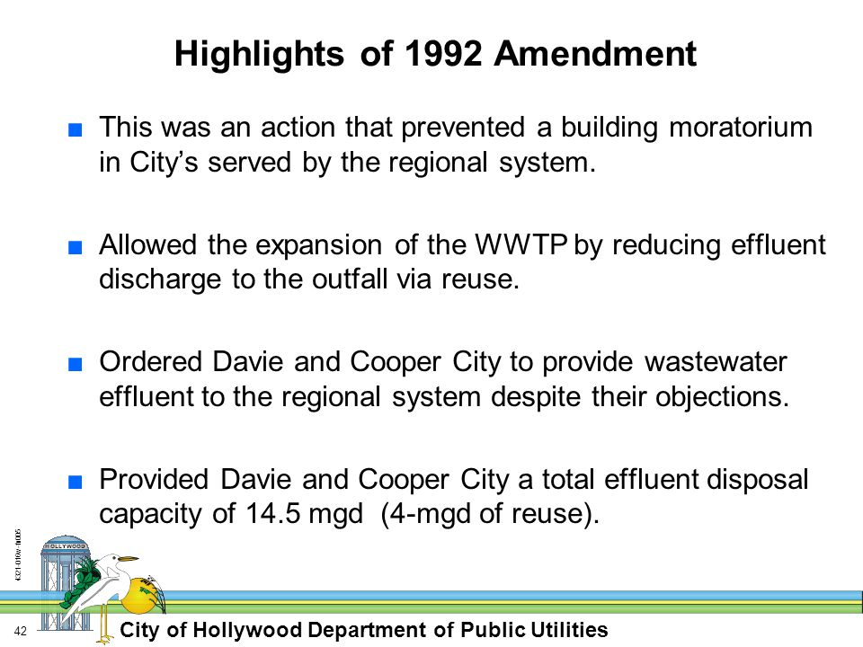 City of Hollywood Department of Public Utilities w-fn Highlights of 1992 Amendment ■This was an action that prevented a building moratorium in City's served by the regional system.