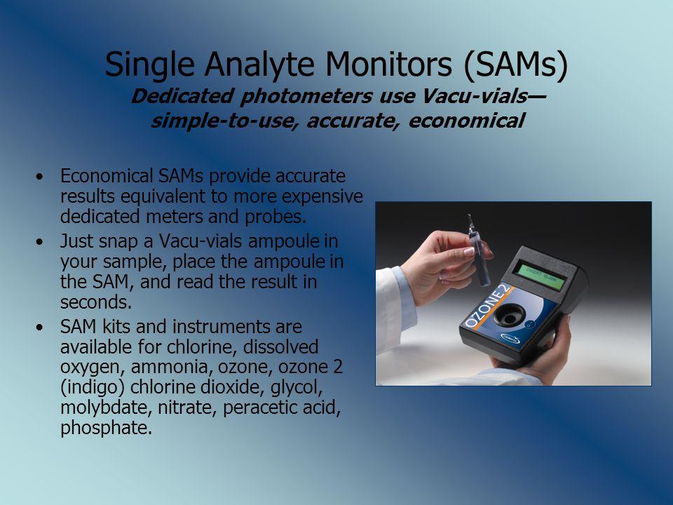 Single Analyte Monitors (SAMs) Dedicated photometers use Vacu-vials— simple-to-use, accurate, economical Economical SAMs provide accurate results equi