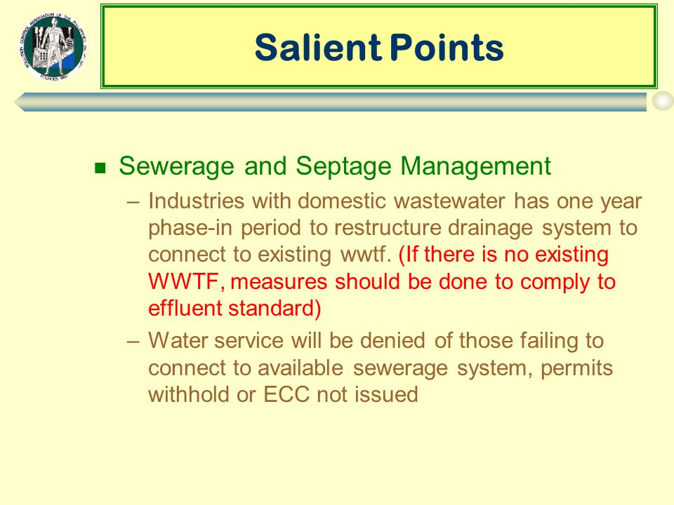 Salient Points n Sewerage and Septage Management –Industries with domestic wastewater has one year phase-in period to restructure drainage system to connect to existing wwtf.