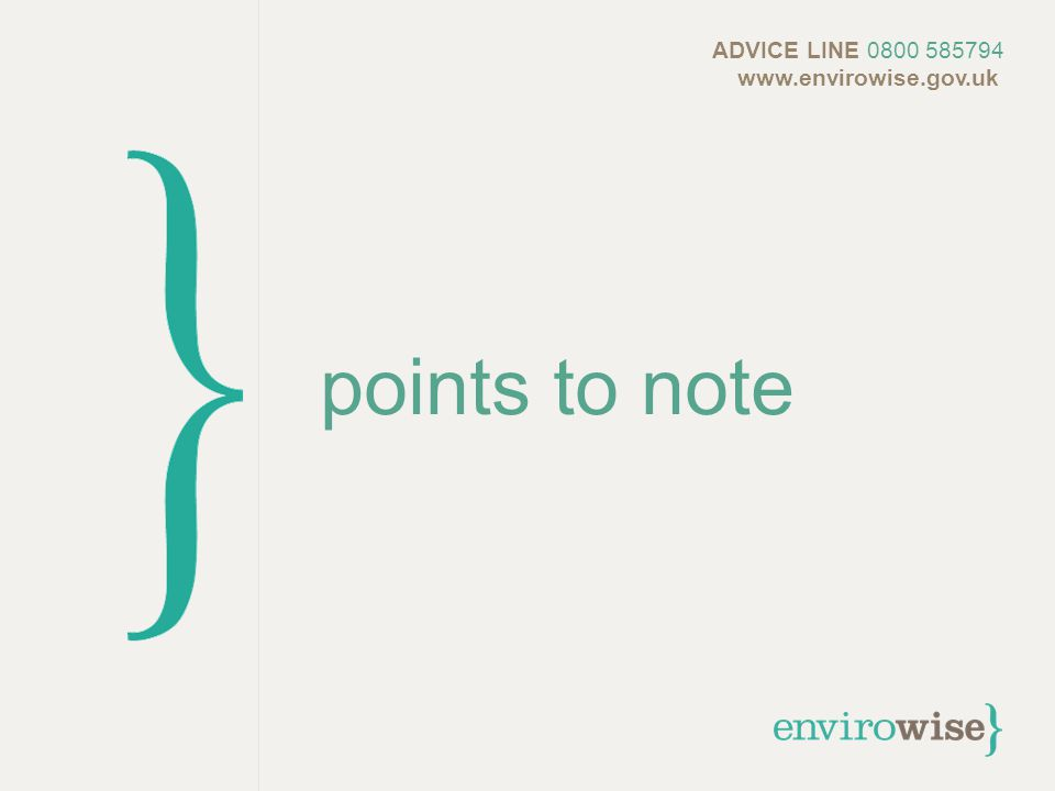 points to note ADVICE LINE 0800 585794 www.envirowise.gov.uk
