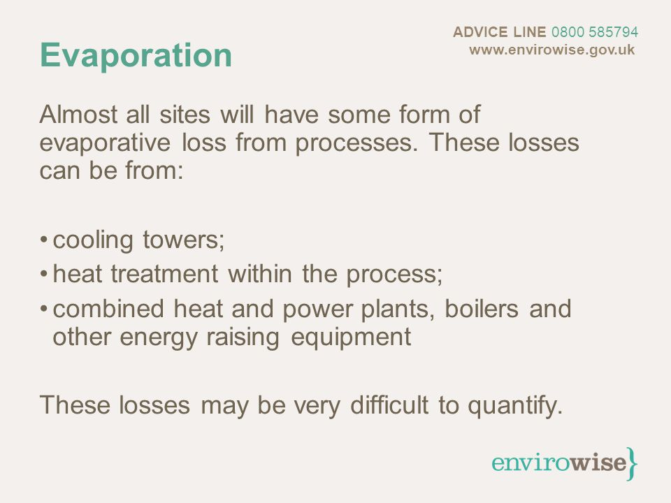 Evaporation Almost all sites will have some form of evaporative loss from processes.