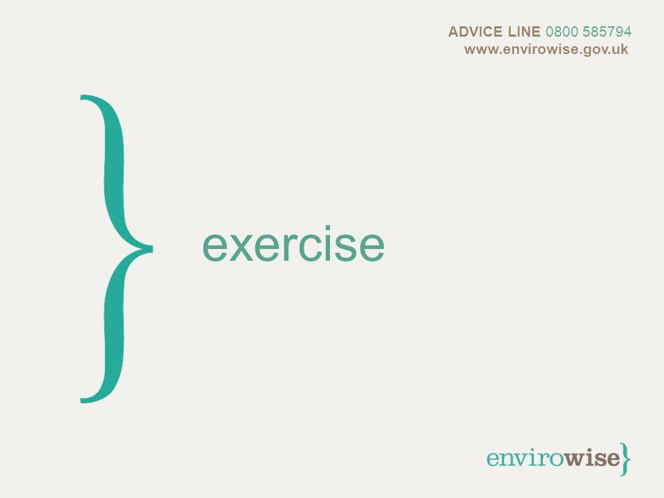exercise ADVICE LINE 0800 585794 www.envirowise.gov.uk