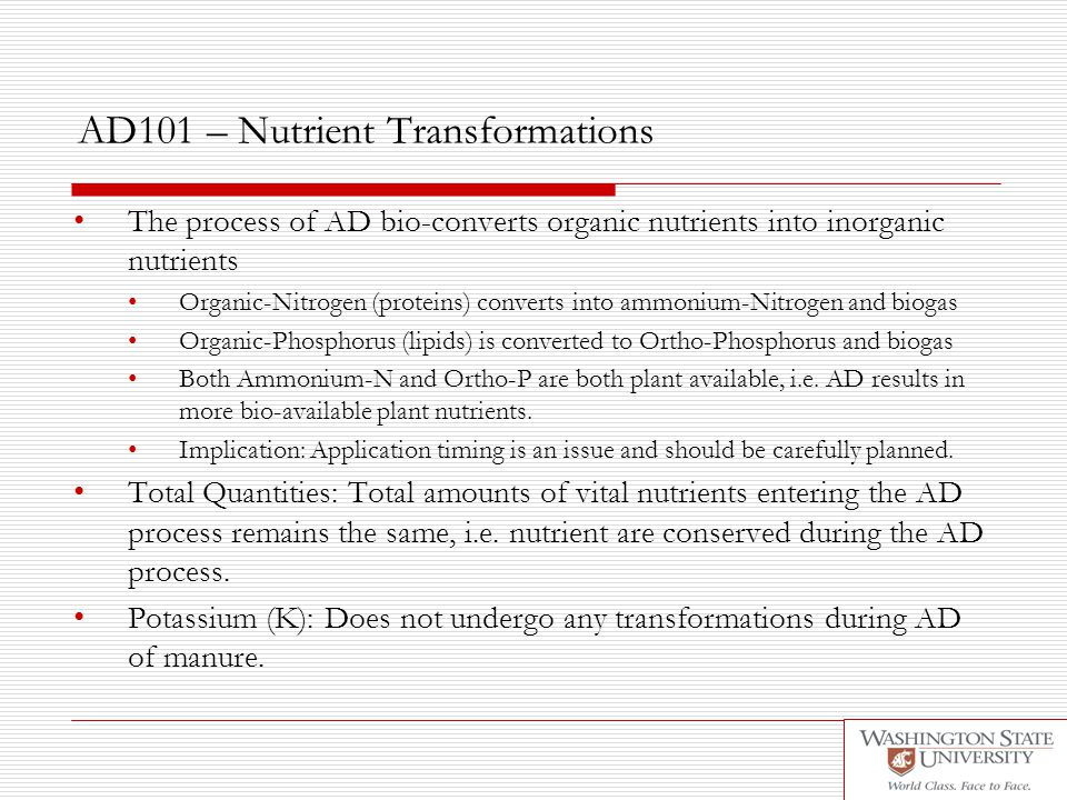 AD101 – Nutrient Transformations The process of AD bio-converts organic nutrients into inorganic nutrients Organic-Nitrogen (proteins) converts into a