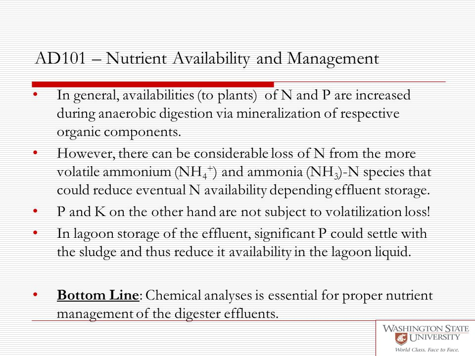 AD101 – Nutrient Availability and Management In general, availabilities (to plants) of N and P are increased during anaerobic digestion via mineraliza