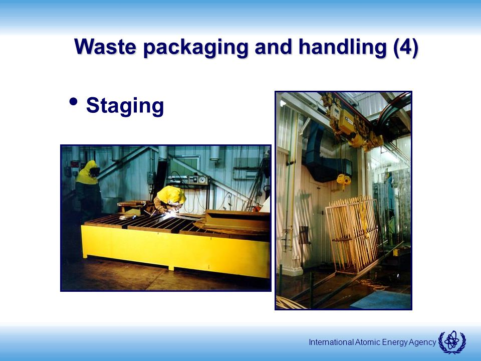 International Atomic Energy Agency Waste packaging and handling (4) Staging
