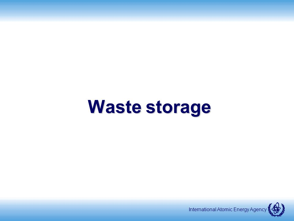 International Atomic Energy Agency Waste storage