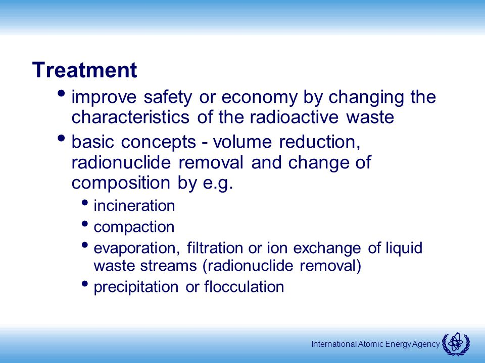 International Atomic Energy Agency Pre-treatment Treatment Conditioning Disposal Recycling and re-use Effluent discharge Clearance Waste and materials Waste management