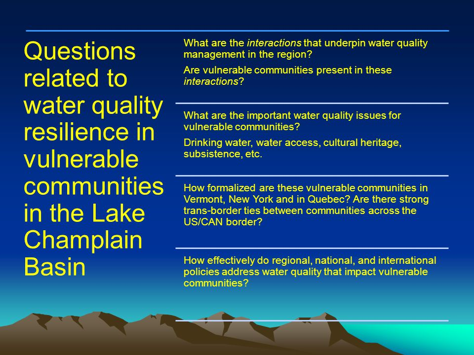 Questions related to water quality resilience in vulnerable communities in the Lake Champlain Basin What are the interactions that underpin water quality management in the region.