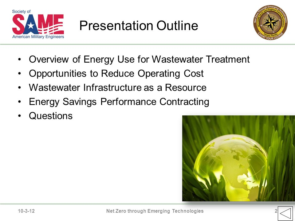 Presentation Outline Overview of Energy Use for Wastewater Treatment Opportunities to Reduce Operating Cost Wastewater Infrastructure as a Resource Energy Savings Performance Contracting Questions 10-3-12Net Zero through Emerging Technologies2