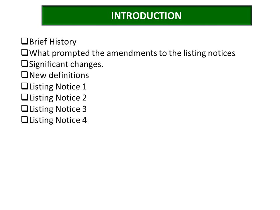 INTRODUCTION  Brief History  What prompted the amendments to the listing notices  Significant changes.