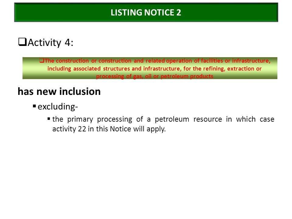  Activity 4: has new inclusion  excluding-  the primary processing of a petroleum resource in which case activity 22 in this Notice will apply.