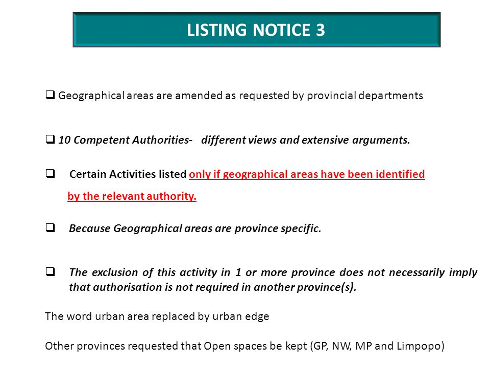 LISTING NOTICE 3  Geographical areas are amended as requested by provincial departments  10 Competent Authorities- different views and extensive arguments.