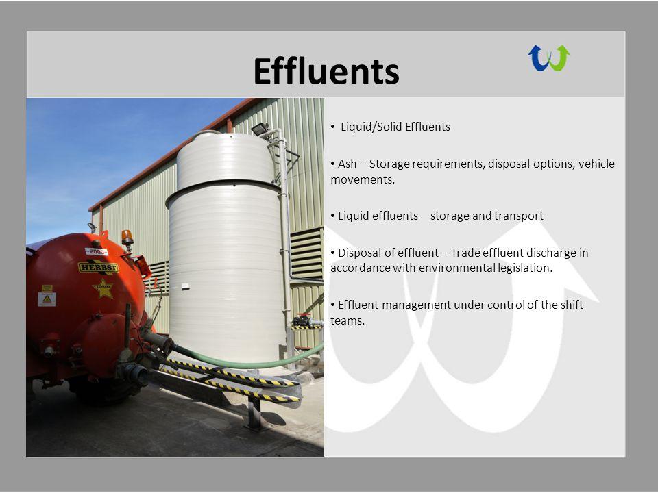 Effluents Liquid/Solid Effluents Ash – Storage requirements, disposal options, vehicle movements.
