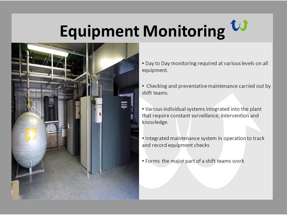 Equipment Monitoring Day to Day monitoring required at various levels on all equipment.