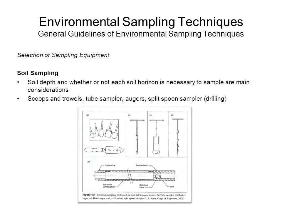 Environmental Sampling Techniques General Guidelines of Environmental Sampling Techniques Selection of Sampling Equipment Soil Sampling Soil depth and
