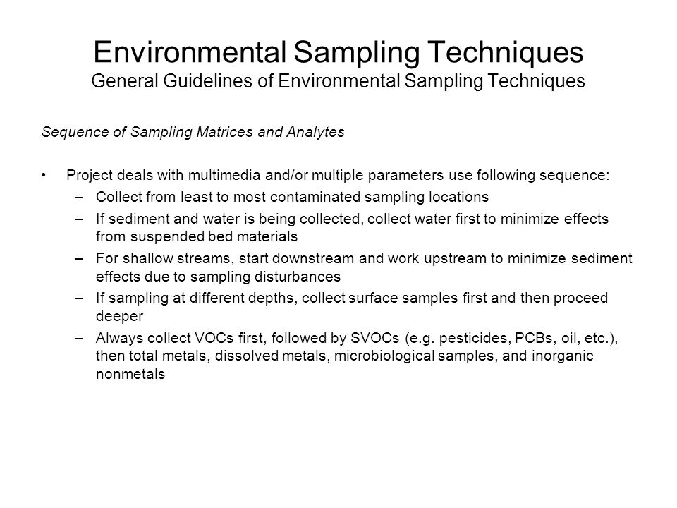 Environmental Sampling Techniques General Guidelines of Environmental Sampling Techniques Sequence of Sampling Matrices and Analytes Project deals wit