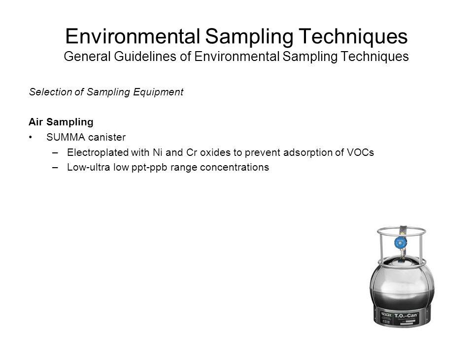 Environmental Sampling Techniques General Guidelines of Environmental Sampling Techniques Selection of Sampling Equipment Air Sampling SUMMA canister