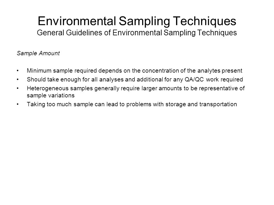 Environmental Sampling Techniques General Guidelines of Environmental Sampling Techniques Sample Amount Minimum sample required depends on the concent