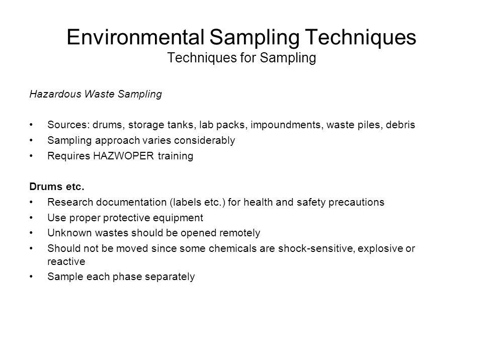 Environmental Sampling Techniques Techniques for Sampling Hazardous Waste Sampling Sources: drums, storage tanks, lab packs, impoundments, waste piles