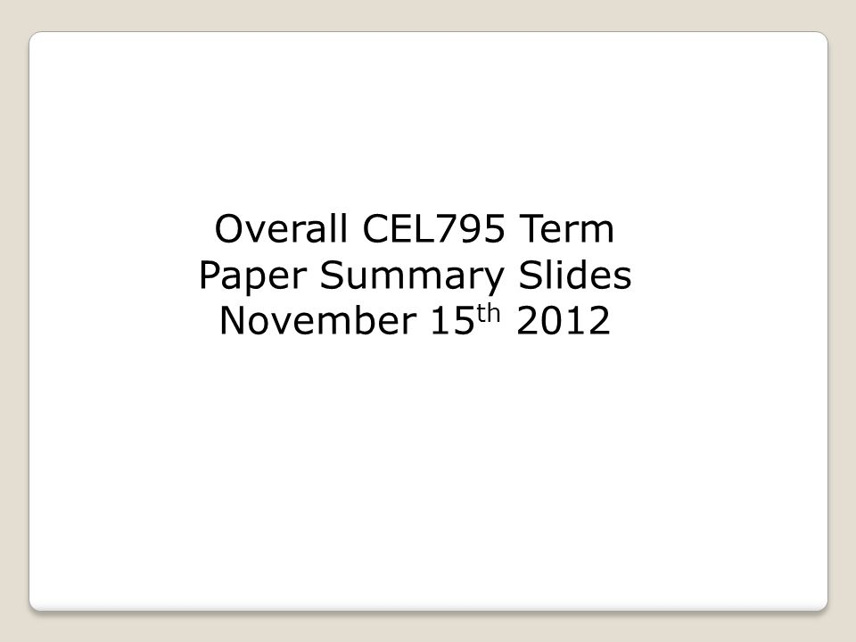 Overall CEL795 Term Paper Summary Slides November 15 th 2012