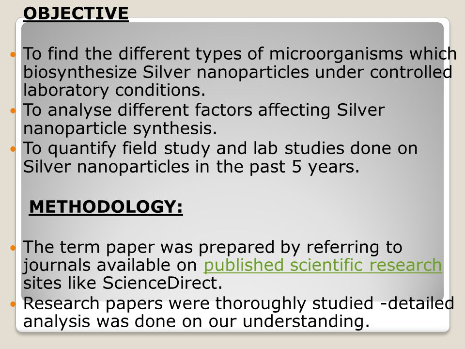 OBJECTIVE To find the different types of microorganisms which biosynthesize Silver nanoparticles under controlled laboratory conditions. To analyse di
