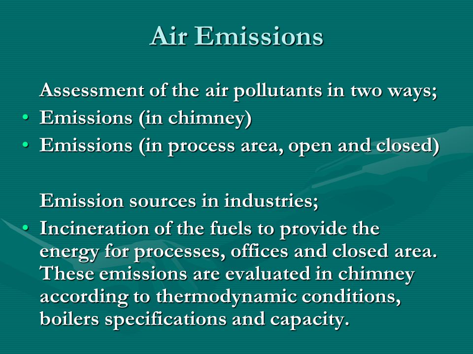 Air Emissions (continued) Emissions in open and closed area may be sourced by volatile materials used in process in gaseous form or dust and smog.
