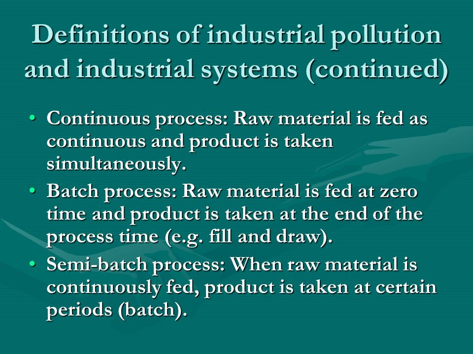 Definitions of industrial pollution and industrial systems (continued) Schedule of the enterprises (shifts):Schedule of the enterprises (shifts): Work time or production can be daily, weekly and seasonal.Work time or production can be daily, weekly and seasonal.