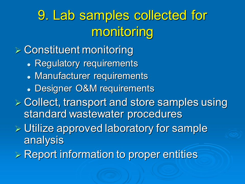 9. Lab samples collected for monitoring  Constituent monitoring Regulatory requirements Regulatory requirements Manufacturer requirements Manufacture