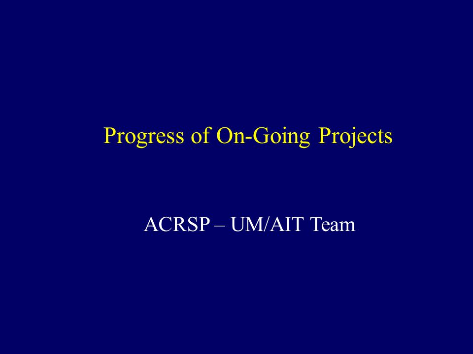 Progress of On-Going Projects ACRSP – UM/AIT Team