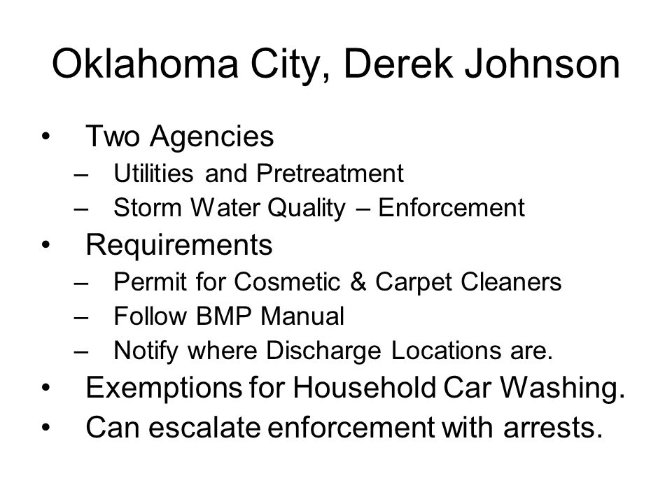 Tulsa, Barbara Bailey If heat or chemicals are added, wash water has to be collected. No off property discharge. If nothing is in the wash water, can