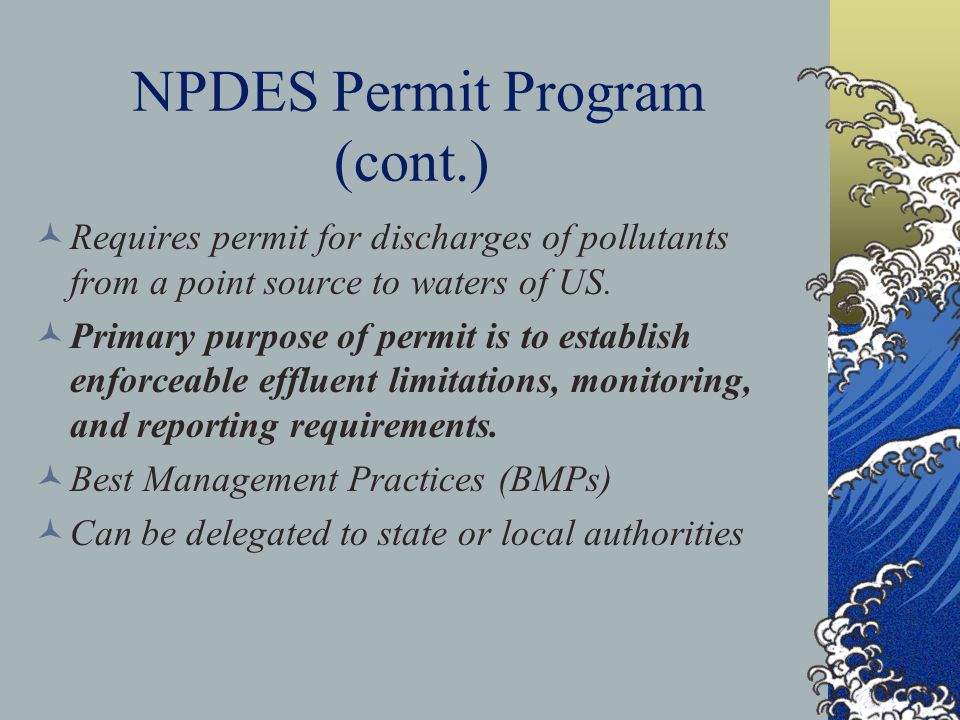 NPDES Permit Program (cont.) Requires permit for discharges of pollutants from a point source to waters of US.