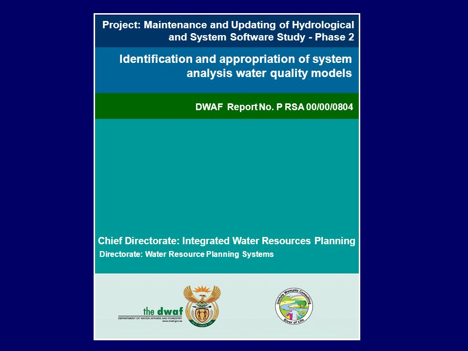 Project: Maintenance and Updating of Hydrological and System Software Study - Phase 2 Identification and appropriation of system analysis water quality models Chief Directorate: Integrated Water Resources Planning Directorate: Water Resource Planning Systems DWAF Report No.