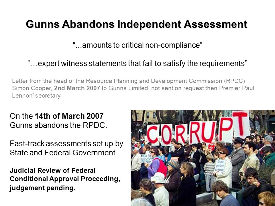 Gunns Abandons Independent Assessment ...amounts to critical non-compliance …expert witness statements that fail to satisfy the requirements Letter from the head of the Resource Planning and Development Commission (RPDC) Simon Cooper, 2nd March 2007 to Gunns Limited, not sent on request then Premier Paul Lennon' secretary.