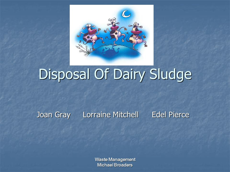 Waste Management Michael Broaders Disposal Of Dairy Sludge Joan GrayLorraine MitchellEdel Pierce