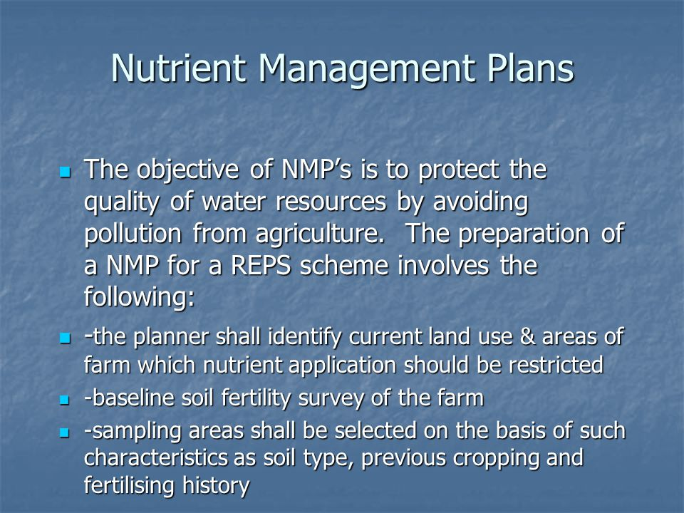 Nutrient Management Plans The objective of NMP's is to protect the quality of water resources by avoiding pollution from agriculture.