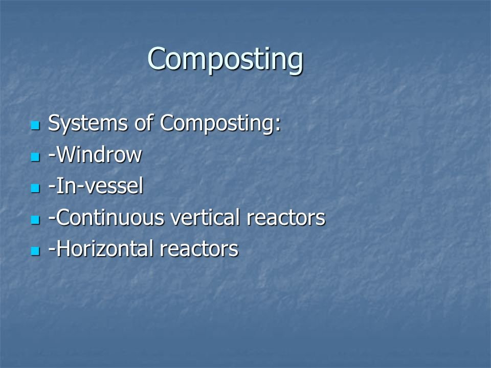 Vermicomposting Open systems based on beds or windrows on the ground containing materials up to 18 inches deep Open systems based on beds or windrows on the ground containing materials up to 18 inches deep -this is labour intensive, process organic wastes slowly -this is labour intensive, process organic wastes slowly Batch reactors are containers raised on legs above the ground Batch reactors are containers raised on legs above the ground -these can use manual loading and collection or completely automated and hydraulically driven continuous flow reactors -these can use manual loading and collection or completely automated and hydraulically driven continuous flow reactors
