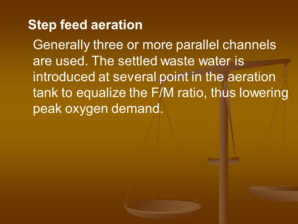 Step feed aeration Generally three or more parallel channels are used.