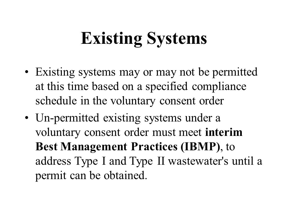 Existing Systems Existing systems may or may not be permitted at this time based on a specified compliance schedule in the voluntary consent order Un-