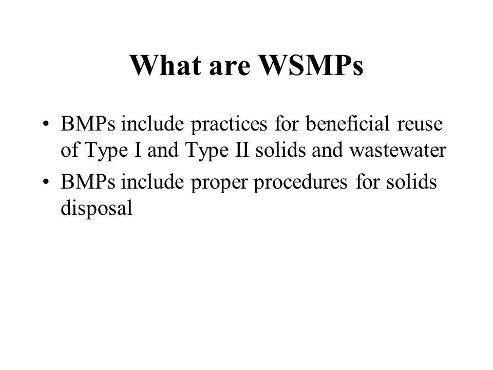What are WSMPs BMPs include practices for beneficial reuse of Type I and Type II solids and wastewater BMPs include proper procedures for solids disposal