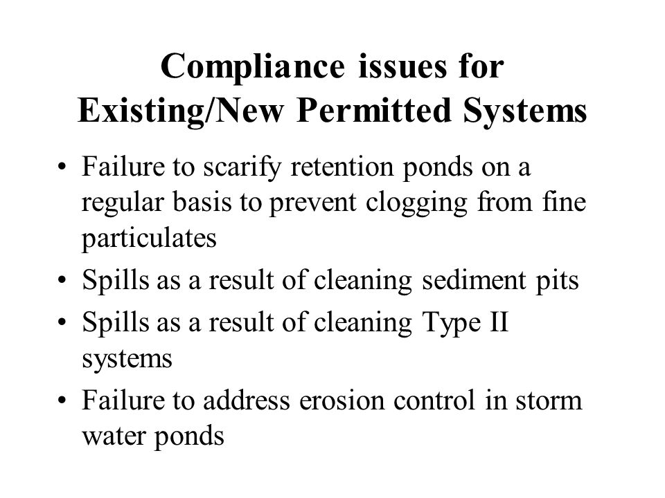 Compliance issues for Existing/New Permitted Systems Failure to scarify retention ponds on a regular basis to prevent clogging from fine particulates