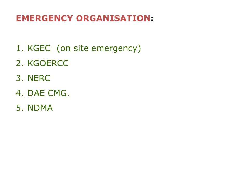 EMERGENCY ORGANISATION: 1.KGEC (on site emergency) 2.KGOERCC 3.NERC 4.DAE CMG. 5.NDMA